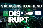5 reasons you need to be at Disrupt Berlin