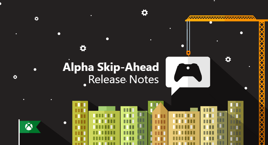 Xbox Insider Release Notes – Alpha Skip Ahead Ring (2004.191109-0115)