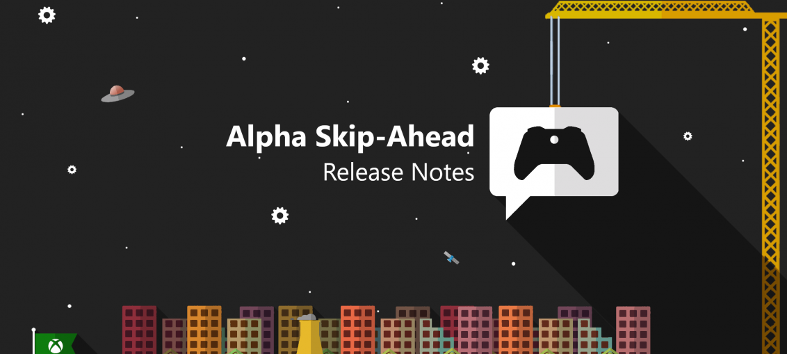 Xbox Insider Release Notes – Alpha Skip-Ahead Ring (2007.200604-0000)