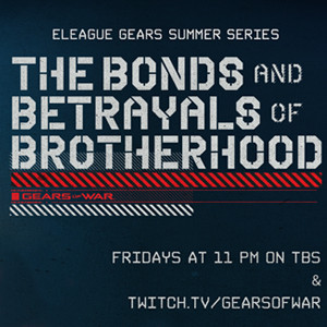 Tune-in Today to ELEAGUE Gears Summer Series: The Bonds and Betrayals of Brotherhood: Episode 4