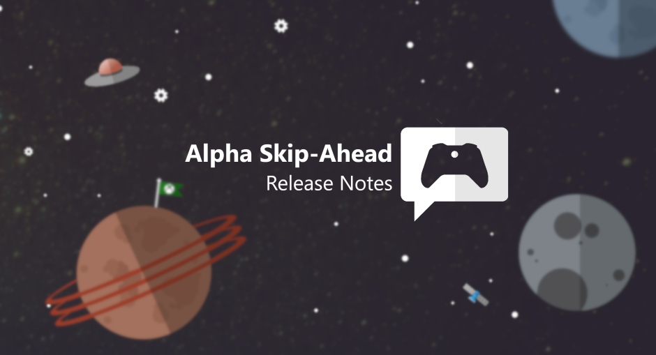 Xbox Insider Release Notes – Alpha Skip Ahead Ring (2004.200108-0000)