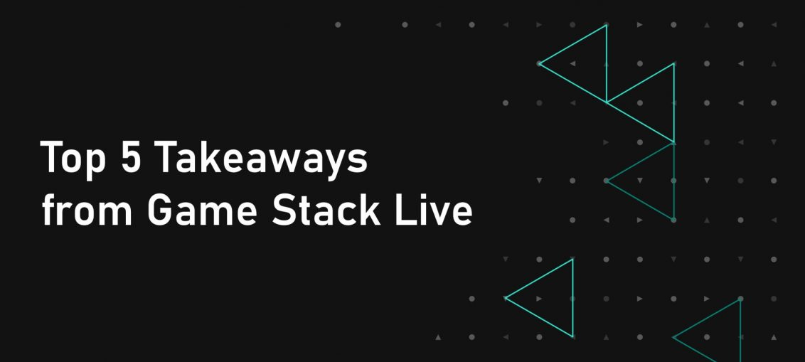 Top 5 Takeaways from Game Stack Live