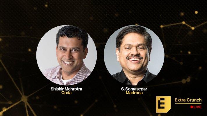 Coda's Shishir Mehrotra and Madrona's S. Somasegar to talk taking on Google on Extra Crunch Live